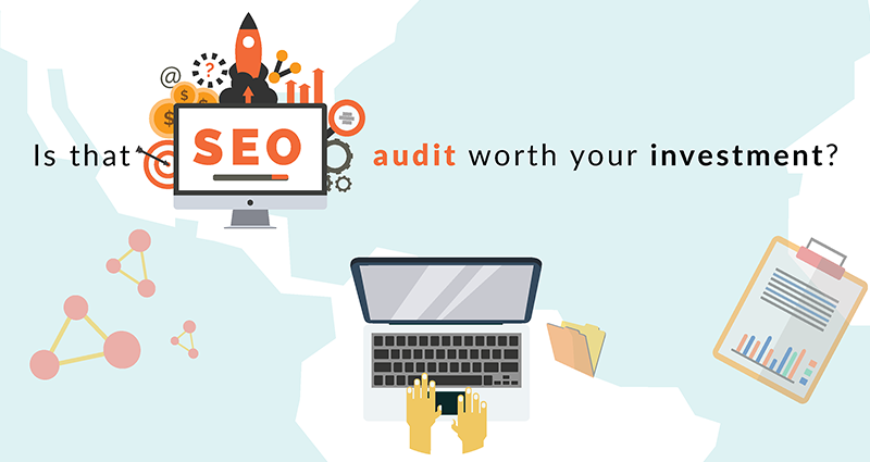 Learn if that SEO Site Audit is worth your Investment